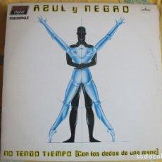 Discos de vinilo: MAXI - AZUL Y NEGRO - NO TENGO TIEMPO / FANTASIA DE PIRATAS (SPAIN, MERCURY 1983). Lote 222248315