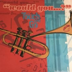 Discos de vinilo: TOUCH AND GO - WOULD YOU...?. Lote 222493678