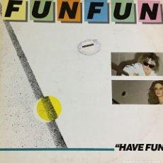 Discos de vinilo: FUN FUN - HAVE FUN. Lote 222495361