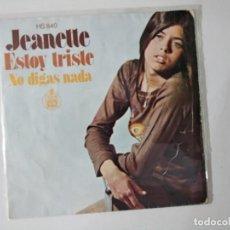 Discos de vinilo: JEANETTE-ESTOY TRISTE / NO DIGAS NADA/SINGLE 1972 HISPAVOX. Lote 222503371