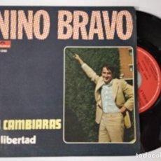Discos de vinilo: NINO BRAVO SG POLYDOR 1969 TU CAMBIARAS / EN LIBERTAD HERRERO ARMENTEROS. Lote 222507647
