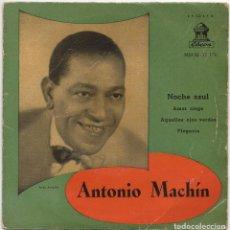 Discos de vinilo: ANTONIO MACHIN - NOCHE AZUL, AMOR CIEGO..../ EP DE 1958 / BUEN ESTADO RF-4653. Lote 222516467