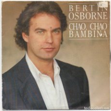 Discos de vinilo: BERTIN OSBORNE - CHAO, CHAO BAMBINA / SINGLE DE 1987 / BUEN ESTADO RF-4655. Lote 222516527