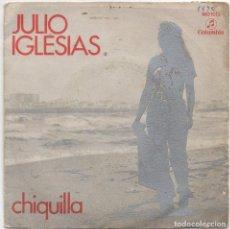 Discos de vinilo: JULIO IGLESIAS - CHIQUILLA / SINGLE DE 1970 / BUEN ESTADO RF-4657. Lote 222516576