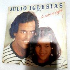 Discos de vinilo: JULIO IGLESIAS- DE NIÑA A MUJER. Lote 222599615