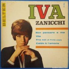 Discos de vinilo: EP / IVA ZANICCHI / NON PENSARE A ME-VITA-FRA NOI (E FINITA COSI)-CALDO E L'AMORE / BELTER 51.766. Lote 222615011
