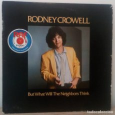 Discos de vinilo: RODNEY CROWELL - BUT WHAT WILL THE NEIGHBORS THINK. Lote 222622863