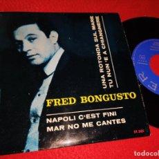 Discos de vinilo: FRED BONGUSTO NAPOLI C'EST FINI/MAR NO ME CANTES/UNA ROTONDA SUL MARE +1 EP 1965 BELTER ESPAÑA SPAIN. Lote 222643398