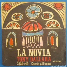 Discos de vinilo: SINGLE / TONY DALLARA / LA NOVIA - CACCIA ALL'UOMO / MUSIC 2339X45 / 1962. Lote 222721113