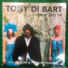 Discos de vinilo: TONY DI BART - WHY DID YA´ - FPI & YUM YUM REMIXES / LP MAXISINGLE DE 1995 RF-8746. Lote 222738410