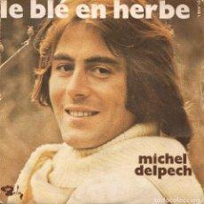 Discos de vinilo: MICHEL DELPECH,LE BLE EN HERBE EDICION FRANCESA. Lote 222779028