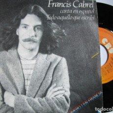 Discos de vinilo: FRANCIS CABREL CANTA EN ESPAÑOL TODO AQUELLO QUE ESCRIBI. Lote 222857837