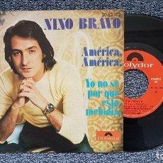 Discos de vinilo: NINO BRAVO - AMÉRICA, AMÉRICA / YO NO SE POR QUÉ ESTA MELODÍA. EDITADO POR POLYDOR. AÑO 1.973. Lote 222923113