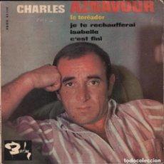 Discos de vinilo: CHARLES AZNAVOUR / LE TOREADOR / JE TE RECHAUFFERAI / ISABELLE ...EP BARCLAY. Lote 223125086
