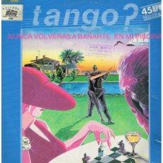 Discos de vinilo: TANGO? - NUNCA VOLVERÁS A BAÑARTE EN MI PISCINA / TICKETS PARA UN GLAMOUR - MAXI SINGLE 1984. Lote 223215408