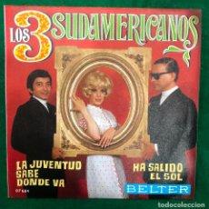 Discos de vinilo: LOS 3 SUDAMERICANOS - LA JUVENTUD SABE DONDE VA / HA SALIDO EL SOL (SINGLE, BELTER DE 1970) RF-4650. Lote 223559045