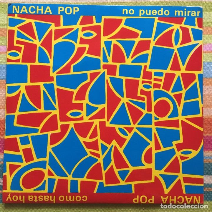 NACHA POP NO PUEDO MIRAR COMO HASTA HOY SINGLE EXCELENTE (Música - Discos - Singles Vinilo - Grupos Españoles de los 70 y 80)