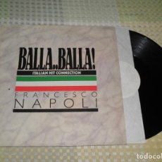 Discos de vinilo: FRANCESCO NAPOLI ( BALLA...BALLA ! ) 'ITALIAN HIT CONNECTION' SPAIN MAXISINGLE 45RPM. Lote 223626612