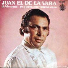 Disques de vinyle: JUAN EL DE LA VARA / DOBLE PENA / TE PONEN MUY BUENA CARA (SINGLE 1972). Lote 224016215