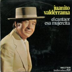 Disques de vinyle: JUANITO VALDERRAMA / EL CANTAOR / ESA MUJERCITA (SINGLE 1972). Lote 224017368