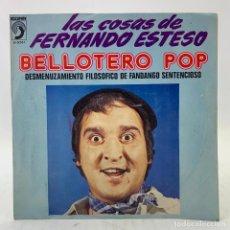 Discos de vinilo: FERNANDO ESTESO BELLOTERO POP/DESMENUZAMIENTO FILOSOFICO DE FANDANGO SENTENCIOSO 7'' 1974 DISCOPHON. Lote 224034131