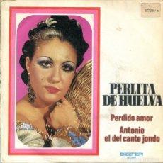 Disques de vinyle: PERLITA DE HUELVA / PERDIDO AMOR / ANTONIO EL DEL CANTE JONDO (SINGLE 1973). Lote 224084050