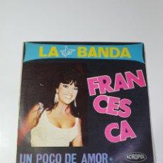 Discos de vinilo: FRANCESCA - LA BANDA / UN POCO DE AMOR, ACRÓPOLIS A-103, 1967.. Lote 224179718