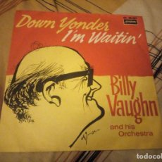 Discos de vinilo: BILLY VAUGHN AND HIS ORCHESTRA – DOWN YONDER / I'M WAITIN ,1962. Lote 224692690
