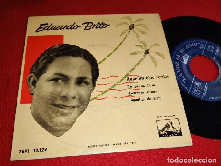 EDUARDO BRITO AQUELLOS OJOS VERDES/TE QUIERO,DIJISTE/LAMENTO GITANO/+1 7 EP 1957 LA VOZ DE SU AMO (Música - Discos de Vinilo - EPs - Grupos y Solistas de latinoamérica)