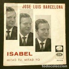 Discos de vinilo: JOSE LUIS BARCELONA (SINGLE 1965) ISABEL (VERSIÓN DE CH. AZNAVOUR) MITAD TU Y YO (RARO) TVE CATALUÑA. Lote 225305531