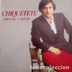 Discos de vinilo: CHIQUETETE – APRENDE A SOÑAR. Lote 226263920