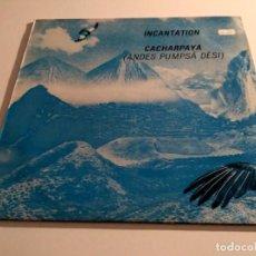 Discos de vinilo: INCANTATION - CACHARPAYA (ANDES PUMPSÁ DÈSI). Lote 226360085