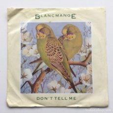 Discos de vinilo: BLANCMANGE – DON'T TELL ME / GET OUT OF THAT UK,1984. Lote 226394875