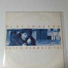Discos de vinilo: PI DE LA SIERRA - QUICO, RENDEIX-TE / LA MALA SETMANA, ARIOLA 1988.. Lote 226671885