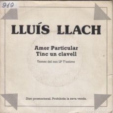 Discos de vinilo: LLUÍS LLACH SINGLE AMOR PARTICULAR / TINC UN CLAVELL PER A TU 1984 PROMO. Lote 226892696