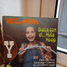 Discos de vinilo: SINGLE YOLANDA. BAILA CON EL HULA HOOP, DIEZ PERRITOS, MI AMIGO GALAXIO, SI VAS A PARIS PAPA. Lote 226928851