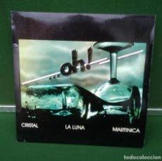 Discos de vinilo: DISCO DE VINILO ...OH! CRISTAL LA LUNA MARTINICA LP 1983 MAXI SINGLE. Lote 226952392