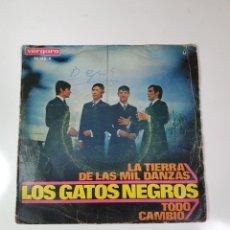 Discos de vinilo: LOS GATOS NEGROS - LA TIERRA DE LAS MIL DANZAS / TODO CAMBIÓ, VERGARA 1967.. Lote 226956505