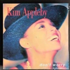 Discos de vinilo: KIM APPLEBY - DON'T WORRY - 12'' MAXISINGLE EMI 1991. Lote 227462620