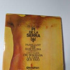 Discos de vinilo: PI DE LA SERRA - PASSEJANT PER BARCELONA / CANÇO D'AMOR (NO M'AGRADA LA CARA QUE FAS)DISCOPHON 1970. Lote 227634220