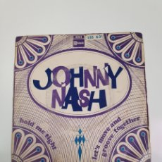 Discos de vinilo: JOHNNY NASH - HOLD ME TIGHT / LET'S MOVE AND GRIOVE TOGETHER, STATESIDE 1968.. Lote 227803910