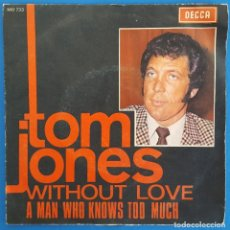 Discos de vinilo: SINGLE / TOM JONES / WITHOUT LOVE - A MAN WHO KNOWS TOO MUCH / DECCA MO 733 / 1969 PROMO. Lote 227926055