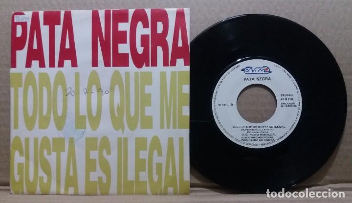 PATA NEGRA / TODO LO QUE ME GUSTA ES ILEGAL / SINGLE 7 INCH (Música - Discos - Singles Vinilo - Grupos Españoles de los 90 a la actualidad)