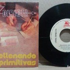 Discos de vinilo: LINEA DIRECTA / RELLENANDO PRIMITIVAS / SINGLE 7 INCH. Lote 228036578