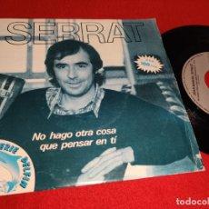 Discos de vinilo: JOAN MANUEL SERRAT NO HAGO OTRA COSA QUE PENSAR EN TI/LAS MALAS COMPAÑIAS 7'' SINGLE 1981 ARIOLA. Lote 228185885