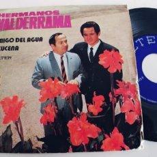 Discos de vinilo: HERMANOS VALDERRAMA-SINGLE AMIGO DEL AGUA. Lote 228595110