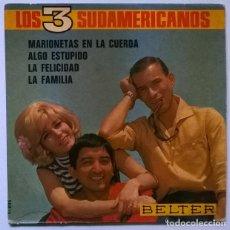 Discos de vinilo: LOS 3 SUDAMERICANOS. MARIONETAS EN LA CUERDA/ ALGO ESTÚPIDO/ LA FELICIDAD/ LA FAMILIA. BELTER 1967. Lote 229621400