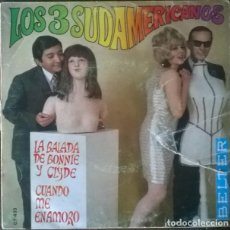 Discos de vinilo: LOS 3 SUDAMERICANOS. LA BALADA DE BONNIE Y CLYDE/ CUANDO ME ENAMORO. BELTER, SPAIN 1968 SINGLE. Lote 229622045