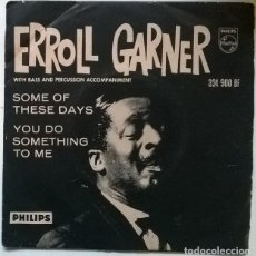 Disques de vinyle: ERROLL GARNER. SOME OF THESE DAYS/ YOU DO SOMETHING TO ME. PHILIPS, UK 1961 SINGLE. Lote 229774640