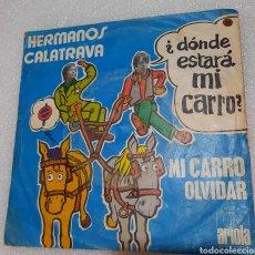 Discos de vinil: LOS HERMANOS CALATRAVA - ¿ DONDE ESTARÁ MI CARRO?. Lote 230303345